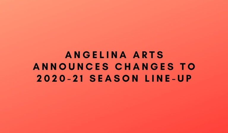 ANGELINA ARTS ANNOUNCES CHANGES TO 2020-21 SEASON LINE-UP
